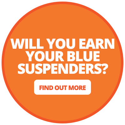 Will you earn your blue suspenders? Find out more.