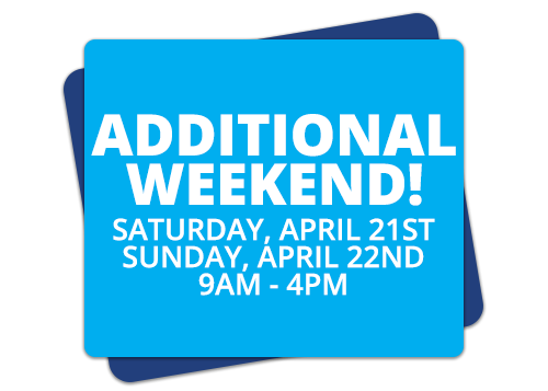 Additional Weekend! Saturday, April 21st, Sunday April, 22nd, 9am-4pm