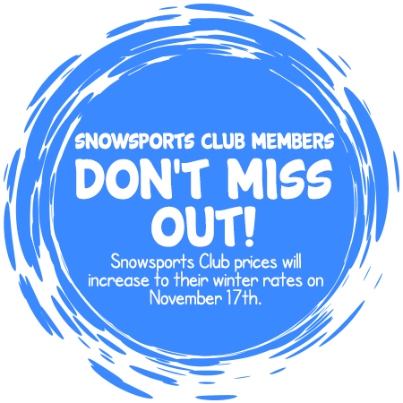 Snowsports Club Members - Don't Miss Out! - Snowsports Club prices will increase to their winter rates on November 17th.