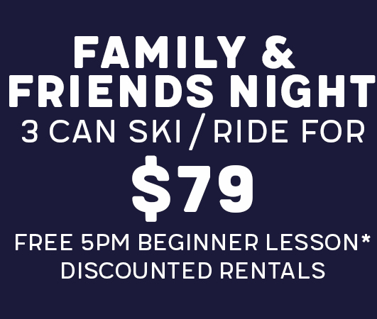 Family & Friends Night - 3 Can Ski/Ride For $79 - FREE 5pm Beginner Lesson - Discounted Rentals
