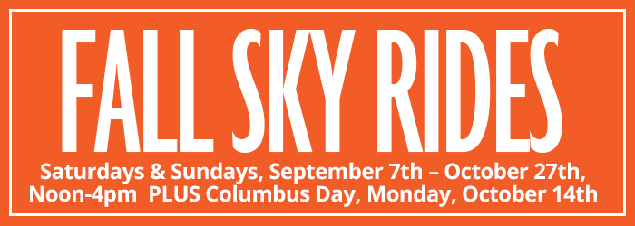 Fall Sky Rides - Saturdays & Sundays, September 7th – October 27th, Noon-4pm PLUS Columbus Day, Monday, October 14th