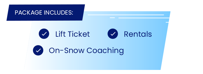Package Includes: Lift Ticket, Rentals, On-Snow Coaching