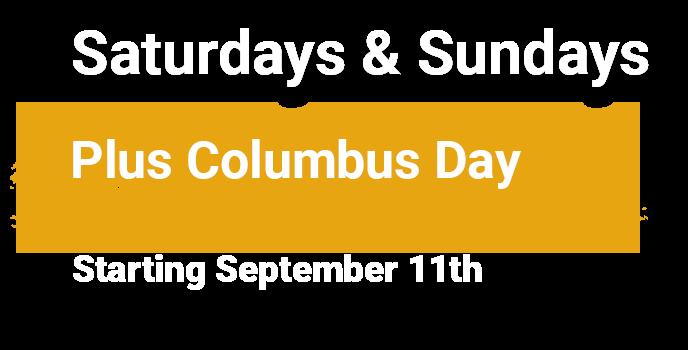 Saturdays & Sundays Plus Columbus Day Starting September 11th